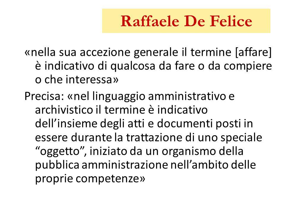 Raffaele De Felice «nella sua accezione generale il termine [affare] è indicativo di qualcosa da fare o da compiere o che interessa»